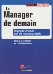 Le manager de demain ; regards croisés sur de nouveaux défis - Couverture - Format classique