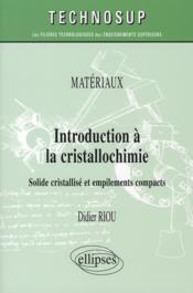 Introduction à la cristallochimie solide cristallisé et empilements compacts - Couverture - Format classique