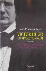 Victor hugo, un revolutionnaire - suivi de l'extraordinaire metamorphose - Intérieur - Format classique