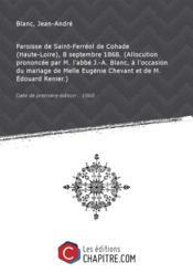 Paroisse de Saint-Ferréol de Cohade (Haute-Loire), 8 septembre 1868. (Allocution prononcée par M. l'abbé J.-A. Blanc, à l'occasion du mariage de Melle Eugénie Chevant et de M. Edouard Renier.) [édition 1868] - Couverture - Format classique