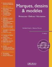 Marques, dessins & modèles ; protection, défense, valorisation (2e edition) - Couverture - Format classique
