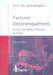 DROIT DES TECHNOLOGIES ; facturer électroniquement ; droits européen, français et belge - Intérieur - Format classique