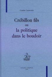 Crébillon fils ou la politique dans le boudoir - Couverture - Format classique