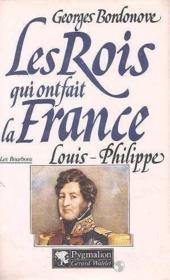 Les rois qui ont fait la France ; les Bourbons ; Louis-Philippe - Couverture - Format classique