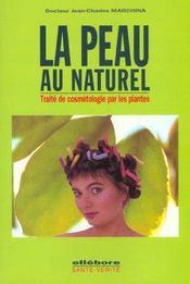 La peau au naturel ; traité de cosmétologie par les plantes - Intérieur - Format classique