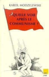 Quelle Voie Apres Le Communisme - Couverture - Format classique