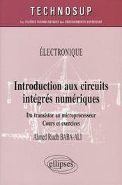 Introduction aux circuits intégrés numériques du transistor au microprocesseur ; cours et exercices - Intérieur - Format classique