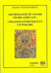 Archéologie du savoir négro africain ; création esthétique et littéraire - Couverture - Format classique