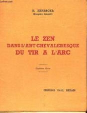 LE ZEN DANS L'ART CHEVALERESQUE DU TIR A L'ARC / 4e EDITION - Couverture - Format classique