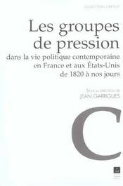 Les groupes de pression dans la vie politique contemporaine en france et aux etats-unis de 1820 a no - Intérieur - Format classique
