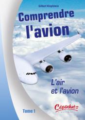 Comprendre l'avion t.1 ; l'air et l'avion - Couverture - Format classique