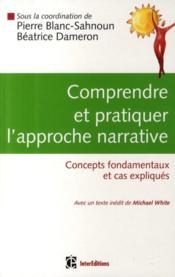 Comprendre et pratiquer l'approche narrative ; concepts fondamentaux et cas expliqués - Couverture - Format classique