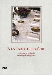 À la table d'Eugénie ; le service de la Bouche dans les palais impériaux - Couverture - Format classique