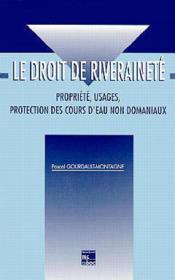 Le droit de riverainete propriete usages protection des cours d'eau non domaniaux - Couverture - Format classique