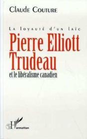 Pierre Elliott Trudeau et le libéralisme canadien - Couverture - Format classique