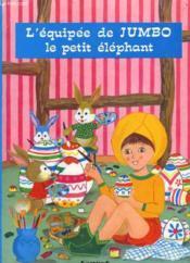 L'Equipee De Jumbo, Le Petit Elephant. - Couverture - Format classique