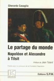 Le partage du monde ; Napoléon et Alexandre à Tilsit - Couverture - Format classique