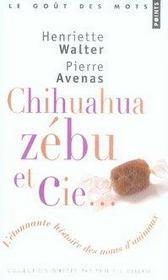 Chihuahua, zébu et cie ; l'étonnante histoire des noms d'animaux - Intérieur - Format classique