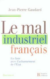 Le mal industriel francais en finir avec l'acharnement de l'etat - Intérieur - Format classique