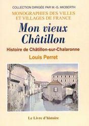 Mon vieux Châtillon ; histoire de Châtillon-sur-Chalaronne - Couverture - Format classique