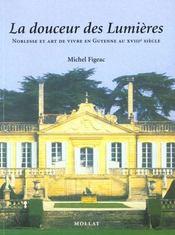 La douceur des lumieres : noblesse et art de vivre en guyenne au 18eme siecle - Intérieur - Format classique