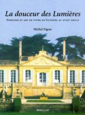 La douceur des lumieres : noblesse et art de vivre en guyenne au 18eme siecle - Couverture - Format classique