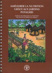 Ameliorer La Nutrition Grace Aux Jardins Potagers. Module De Formation A L'Intention Des Agents De T - Couverture - Format classique