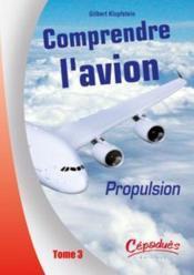 Comprendre l'avion t.3 ; propulsion - Couverture - Format classique