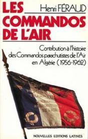 Les commandos de l'air ; contribution à l'histoire des commandos parachutistes de l'air en Algérie (1956-1962) - Couverture - Format classique