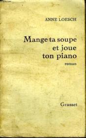 Mange Ta Soupe Et Joue Ton Piano. - Couverture - Format classique