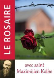 Le rosaire avec saint Maximilien Kolbe - Couverture - Format classique