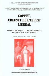 Coppet Creuset De L'Esprit Liberal ; Les Idees Politiques Et Constitutionnelles Du Groupe De Madame De Stael - Intérieur - Format classique