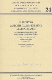 La réception des écrits italiens en France à la Renaissance : ouvrages philosophiques, scientifiques et techniques - Couverture - Format classique