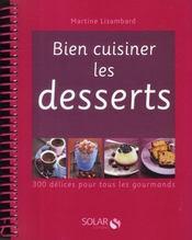Bien cuisiner les desserts ; 300 délices pour tous les gourmands - Couverture - Format classique