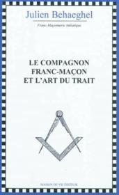 Compagnon Franc-Macon Et L'Art Du Trait (Le) Nouvelle Edition - Couverture - Format classique