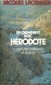 En cheminant avec Hérodote - voyages aux extrémités de la terre - Couverture - Format classique