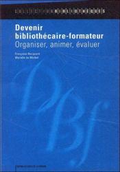 Devenir bibliothécaire-formateur ; organiser, animer, évaluer - Couverture - Format classique