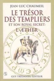 Tresor Des Templiers Et Son Royal Secret : L'Aether - Couverture - Format classique