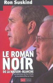 Le roman noir de la maison-blanche - les revelations de paul o'neill, ex-secretaire au tresor - Intérieur - Format classique
