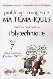 Problèmes corrigés mathématiques posés au concours de polytechnique t.7 - Intérieur - Format classique