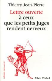 Lettre Ouverte A Ceux Que Les Petits Juges Rendent Nerveux - Couverture - Format classique