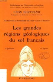 Les Grandes Regions Geologiques Du Sol Francais. Collection : Bibliotheque De Philosophie Scientifique. - Couverture - Format classique