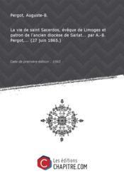 La vie de saint Sacerdos, évêque de Limoges et patron de l'ancien diocèse de Sarlat... par A.-B. Pergot,... (27 juin 1865.) [édition 1865] - Couverture - Format classique