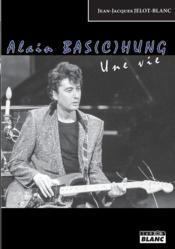 Alain Bas(c)hung, une vie - Couverture - Format classique