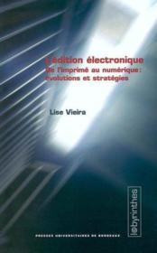 L'edition electronique. de l'imprime au numerique : evolutions et str ategies - Couverture - Format classique