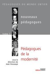 Nouveaux pédagogues t.1 ; pédagogues de la modernité - Couverture - Format classique