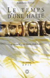 Le Temps D'Une Halte ; Rencontre Avec L'Emir Abdelkader - Couverture - Format classique