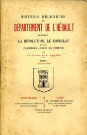 Histoire religieuse du département de l'Hérault pendant la Révolution, le Consulat et les premières années de l'Empire. - Couverture - Format classique