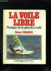 LA VOILE LIBRE. PRATIQUE DE LA PLANCHE A VOILE. 2em EDITION. - Couverture - Format classique