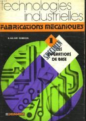 Technologies Industrielles. Fabrications Mecaniques. 1. Les Relations De Base. - Couverture - Format classique